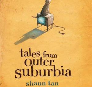Shaun Tan - *Tales From Outer Suburbia