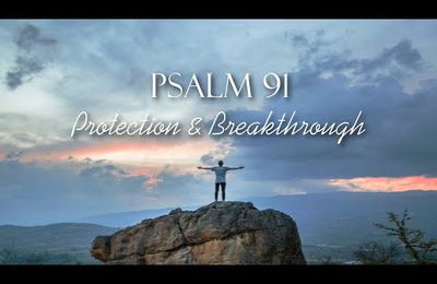 PSALM 91 PROTECTION & BREAKTHROUGH