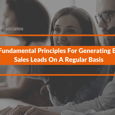 3 Fundamental Principles For Generating B2B Sales Leads On A Regular Basis