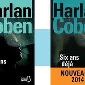Harlan Coben : Six ans déjà (Éd.Belfond Noir, 2014) - Le blog de Claude LE NOCHER