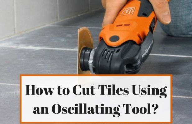 How to Cut Tile Using an Oscillating Tool