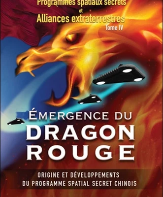 PROGRAMMES SPATIAUX SECRETS ET ALLIANCES EXTRATERRESTRES - TOME 4, EMERGENCE DU DRAGON ROUGE