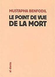 """""""Le point de vue de la mort"""", de Mustapha Benfodil"""