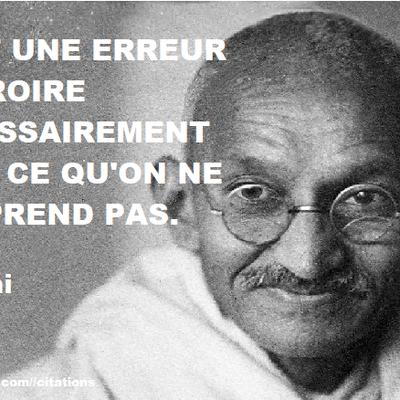 Citation du jour : le vrai, le faux et la compréhension qu'on en a, selon Gandhi