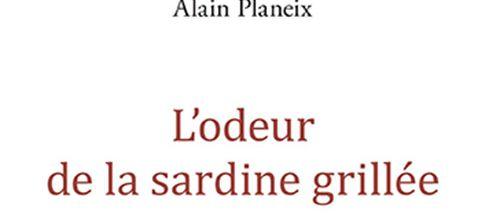 L'odeur de la sardine grillée - Alain Planeix