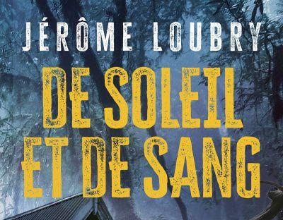 Rentrée littéraire 2020 (8) : De soleil et de sang de Jérôme Loubry