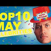 Top 10 May Celebs | May Celebrity Birthdays List