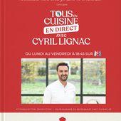Tous en cuisine avec Cyril Lignac sur M6 : liste des ingrédients et ustensiles des dernières recettes. - Leblogtvnews.com