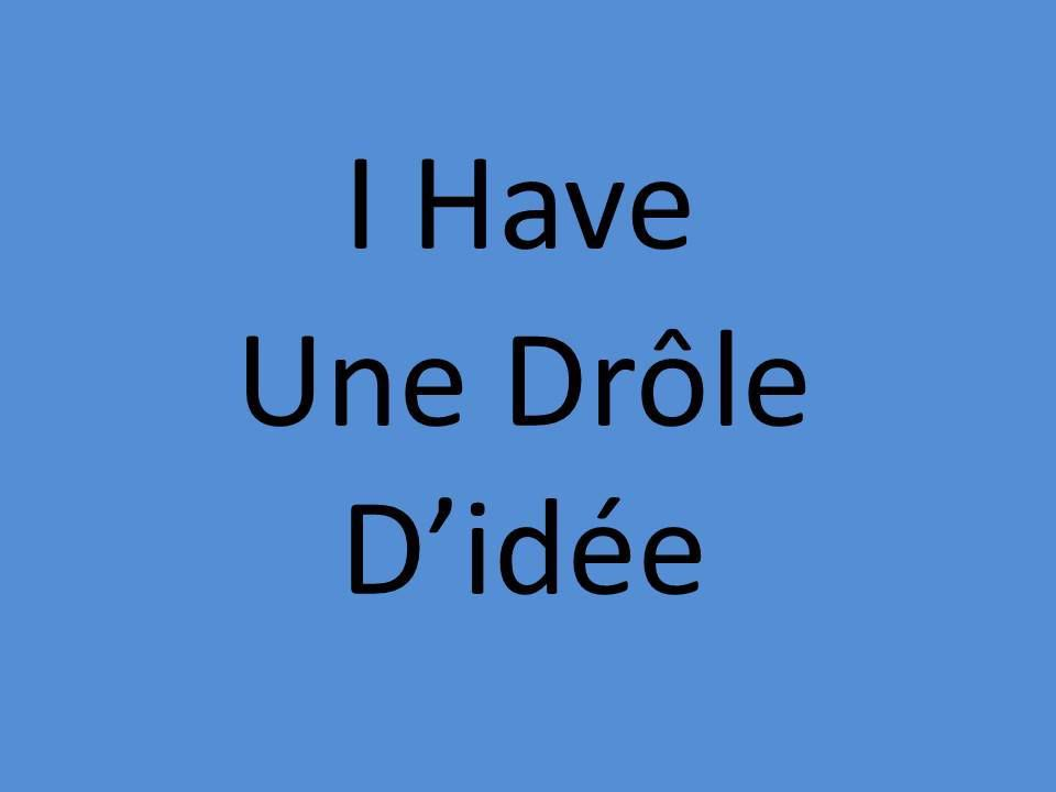 I have Une Drôle d'idée!  by Meher Bel Haj Ali
