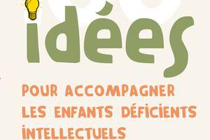 Livres - 100 idées pour accompagner les enfants déficients intellectuels
