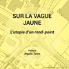 SUR LA VAGUE JAUNE L'utopie d'un rond point - ouvrage
