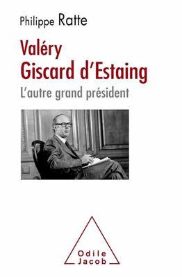 Valéry Giscard-d'Estaing, l'autre grand Président par Philippe Ratte