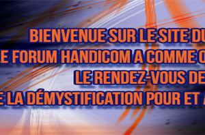 Forum Handicom » Le rendez-vous de l'information...