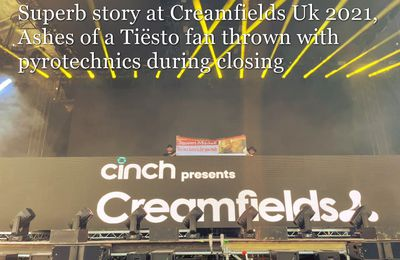 Superb story at Creamfields Uk 2021, Ashes of a Tiësto fan thrown with pyrotechnics during closing