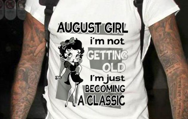 Funny August Girl I'm Not Getting Old I'm Just Becoming A Classic Betty Boop shirt