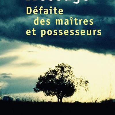 DEFAITE DES MAITRES ET DES POSSESSEURS, de Vincent MESSAGE