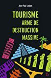 Jean Paul LOUBES, Tourisme, arme de destruction massive