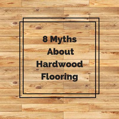 8 Myths About Hardwood Flooring