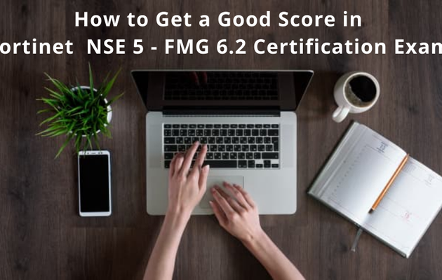 Best Strategies On Cracking the Fortinet NSE 5 - FMG 6.2 Certification Exam