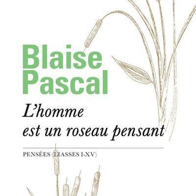 Un Livre Que J'ai Lu (145) : L'homme Est Un Roseau Pensant (Blaise Pascal)