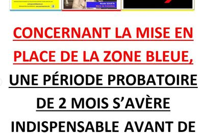 CONCERNANT LA MISE EN PLACE DE LA ZONE BLEUE, UNE PÉRIODE PROBATOIRE DE 2 MOIS S'AVÈRE INDISPENSABLE AVANT DE VERBALISER !!!
