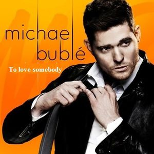 Michael Bublé : To Love Somebody