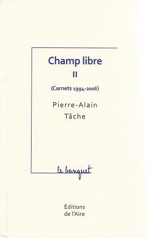 Champ libre II (Carnets 1994-2006), de Pierre-Alain Tâche