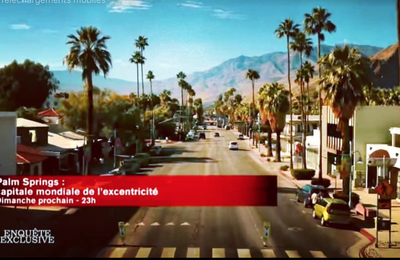 Documentaire de 52' sur Palm Springs, Capitale Mondiale de l'Excentricité