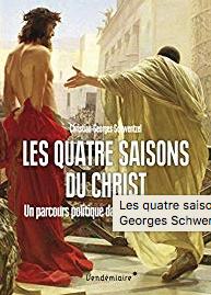 Les quatre saisons du Christ - Christian-Georges Schwentzel