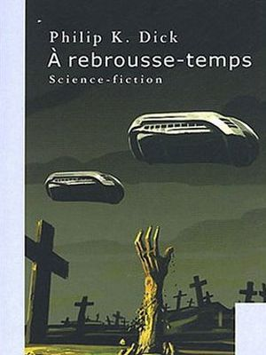 A rebrousse-temps / A Counter-clock world (1965) Philip K. Dick