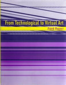 From Technological to Virtual Art by Frank Popper