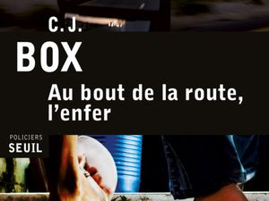 Au bout de la route, l'enfer, un thriller de C. J. Box