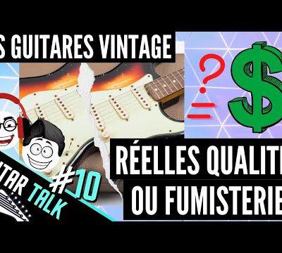 Guitares vintage :  réelle qualité ou fumisterie? Guitar Talk #10
