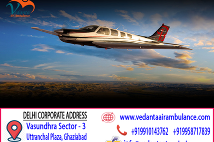Harmless, Easiest, Secure and Hassle-Free Shifting By Vedanta Air Ambulance Service in Delhi