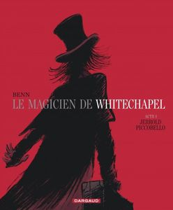 Le magicien de Whitechapel – Jerrold Piccobello de Benn chez Dargaud.
