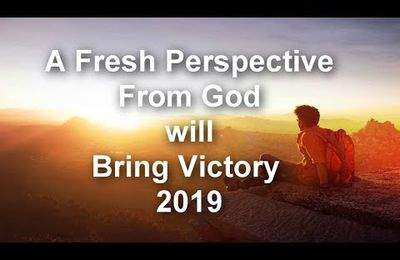 A FRESH PERSPECTIVE WITH GOD WILL BRING VICTORY 2019