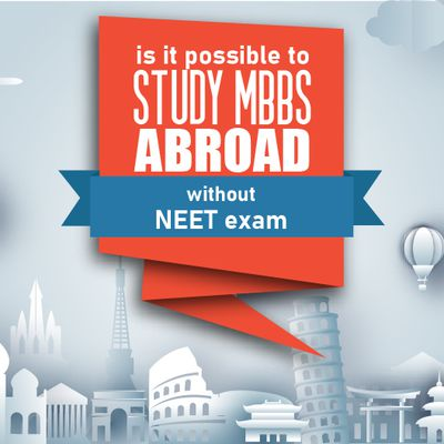 Is it possible to study MBBS abroad without NEET?