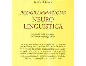 Programmazione neurolinguistica. Lo studio della struttura dell'esperienza soggettiva