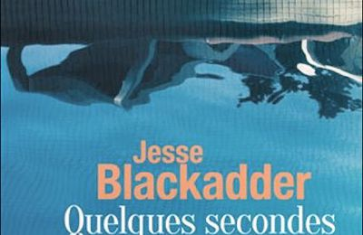 *QUELQUES SECONDES D'INATTENTION* Jesse Blackadder* Éditions Presses de la Cité, distribué par Interforum Canada* par Lynda Massicotte*