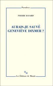 Aurais-je sauvé Geneviève Dixmer ? (Pierre Bayard)