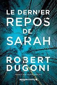 """Le Dernier repos de Sarah"", Robert Dugoni"