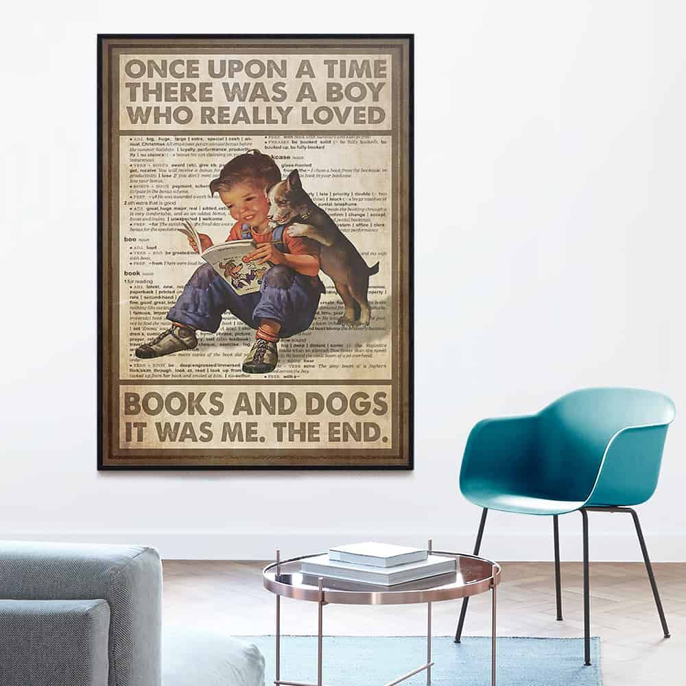 Once Upon A Time There Was A Boy Who Really Loved Books And Dogs poster, canvas