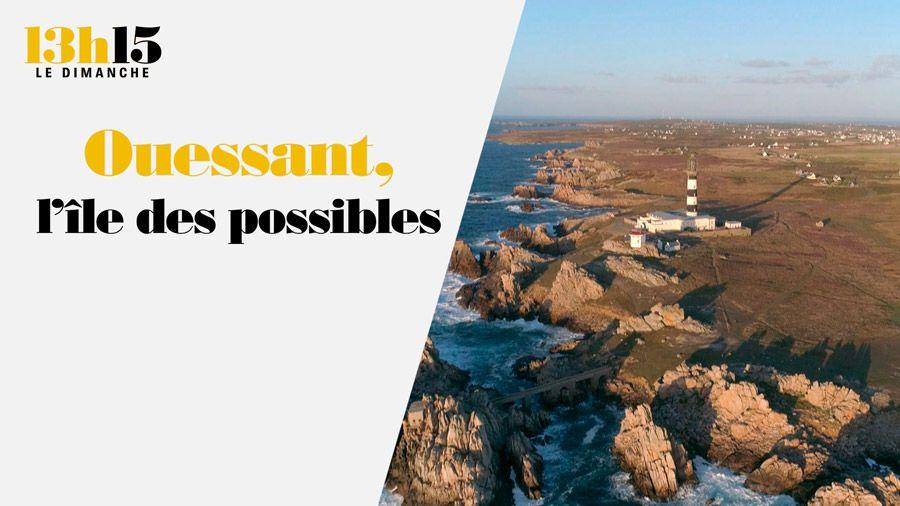 """Le document « Ouessant, l'île des possibles » à voir ou revoir dans """"13h15, le dimanche"""" sur France 2"""