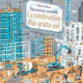 Découvrons ensemble - La construction d'un gratte-ciel. Éditions Usborne - 2021 (Dès 6 ans) - VIVRELIVRE