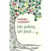 Un arbre, un jour... - broché - Karine Lambert - Achat Livre ou ebook - Achat & prix | fnac
