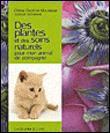 Des plantes et des soins naturels : pour mon animal de compagnie - broché - Céline Gastinel-Moussour - Achat Livre   fnac