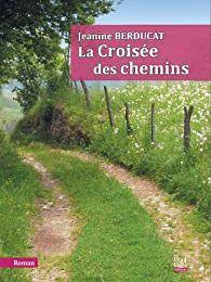La Croisée des chemins de Jeanine Berducat