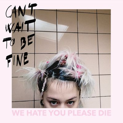 We Hate You Please Die - Can't wait to be fine (2021)