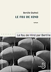 RENTREE LITTERAIRE 2018 - Le fou de Hind - Bertille Dutheil