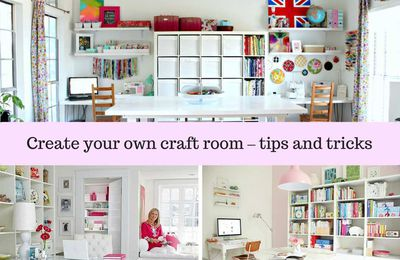 Create your own craft room – tips and tricks